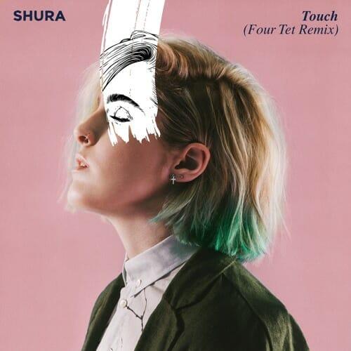 Shura – Touch (Four Tet Remix)Shura FourTet Remi