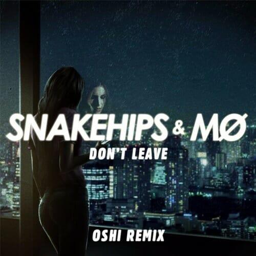 Snakehips & MØ – Don't Leave (Oshi Remix)Dont Leave Oshi Remi