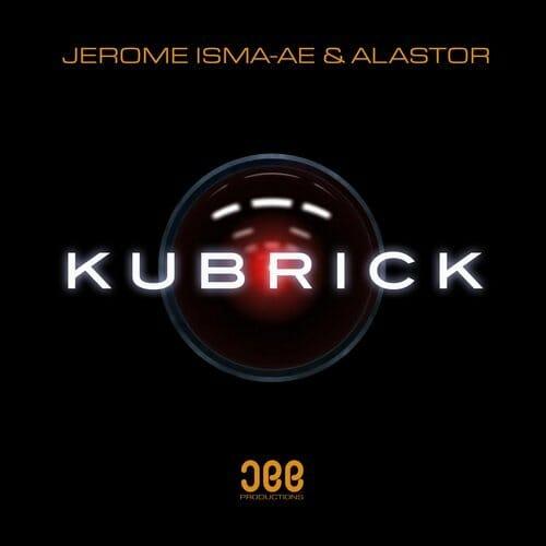 Jerome Isma-Ae & Alastor – Kubrick (Original Mix)Kubrick Jerome Isma Ae Alastor