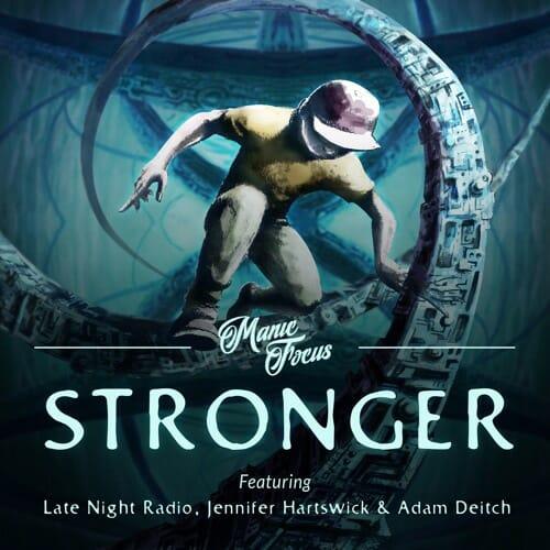 Manic Focus – Stronger feat. Late Night Radio, Jennifer Hartswick, & Adam DeitchManicFocus Stronger