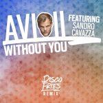 Avicii ft. Sandro Cavazza – Without You (Disco Fries Remix)Avicii Without You The Disco Fries Remi