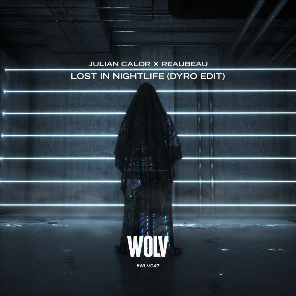 Julian Calor & Reaubeau – Lost in Nightlife (Dyro Edit)Dyro Wolv