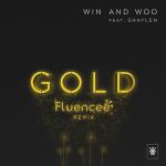 Win & Woo – Gold ft Shaylen (Fluencee Remix)Gold Fluencee Remi
