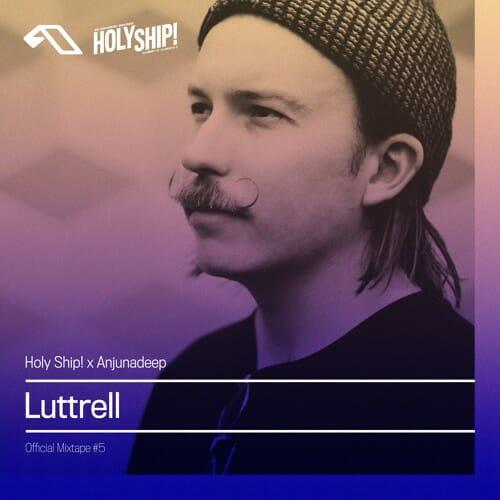 Anjunadeep's Luttrell supplies fifth Holy Ship! 2018 mixtapeLuttrell Holy Ship Mitape
