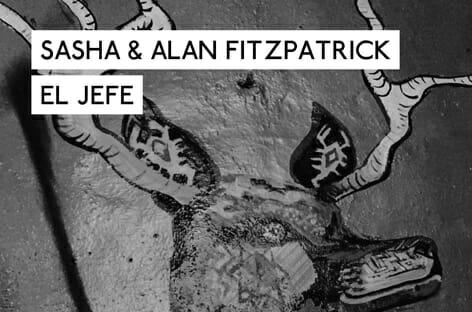 Sasha and Alan Fitzpatrick collaborate on two contrasting versions of new tune 'El Jefe'Sasha Alan El Jefe