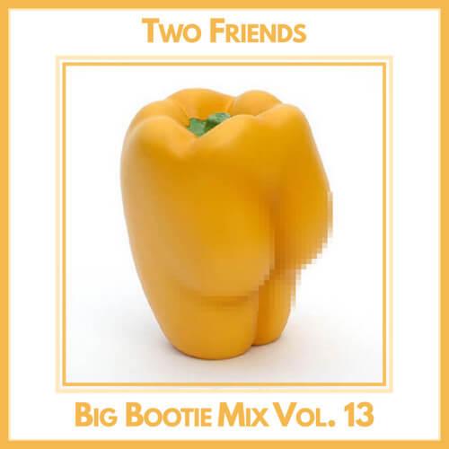 Drink to this: Two Friends release pregame worthy Big Bootie Mix Vol. 13 [Free Download]Big Bootie Mi